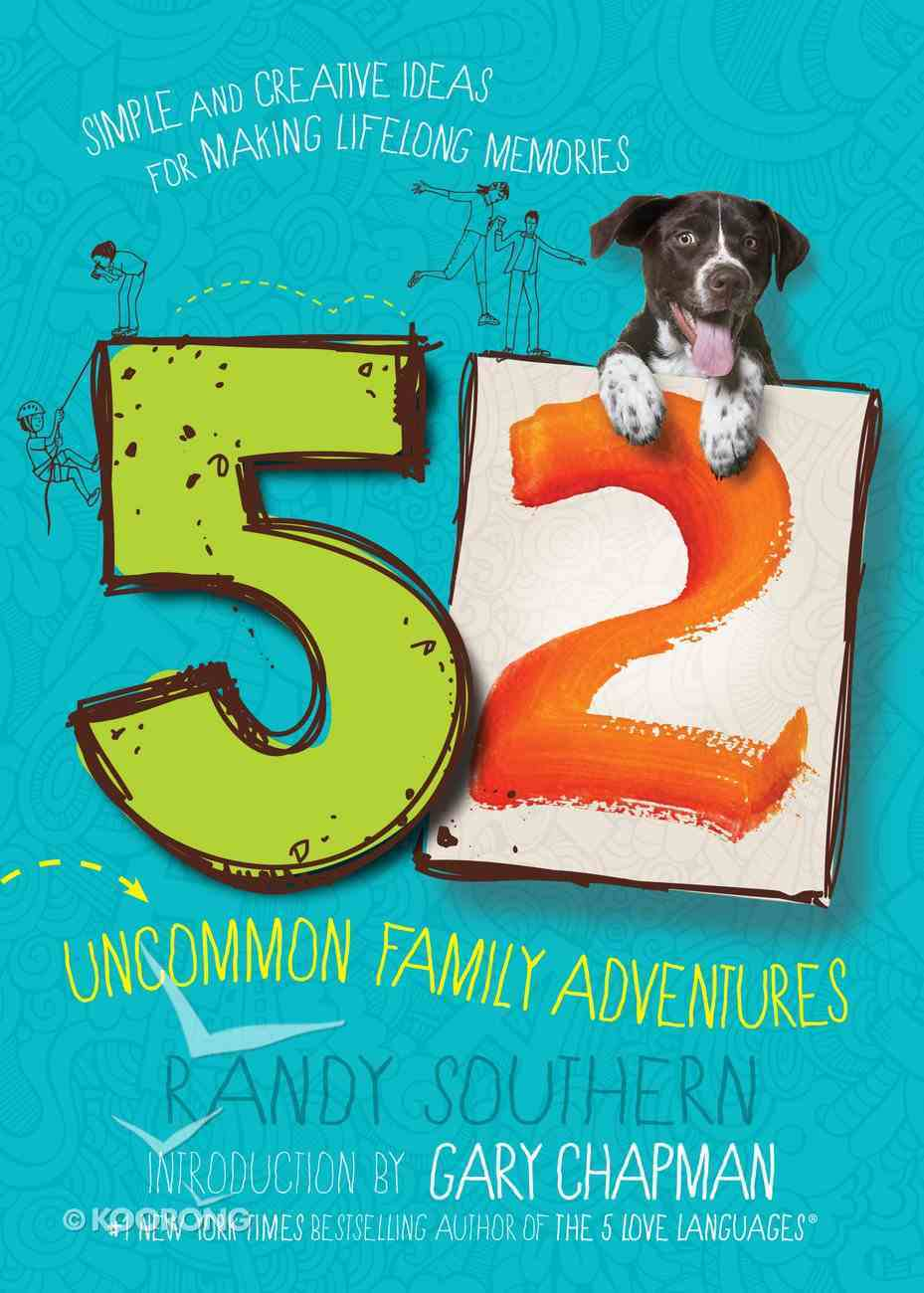 52 Uncommon Family Adventures: Simple and Creative Ideas For Making Lifelong Memories Paperback