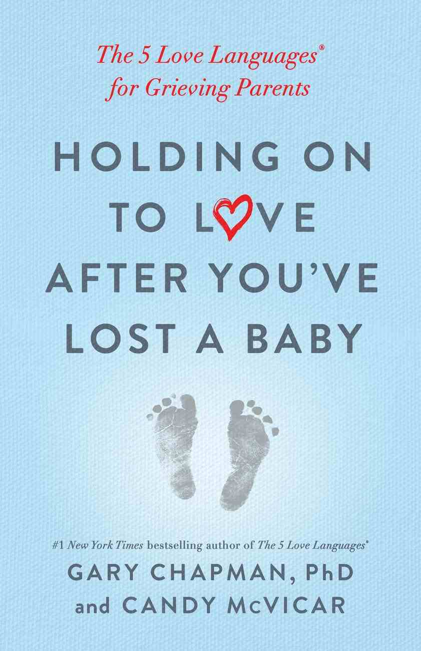 Holding on to Love After You've Lost a Baby: The 5 Love Languages For Grieving Parents Paperback