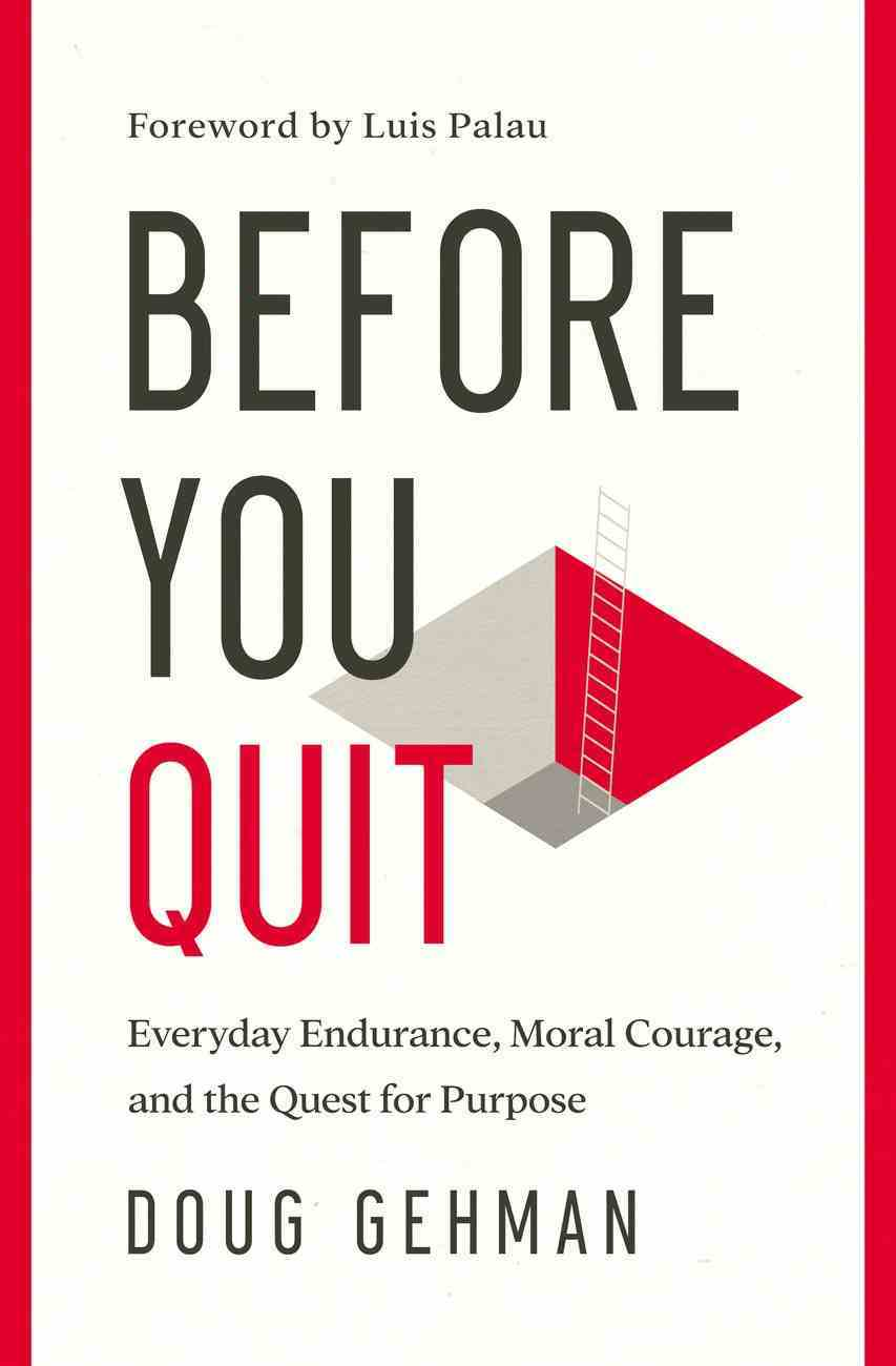 Before You Quit: Everyday Endurance, Moral Courage, and the Quest For Purpose Paperback
