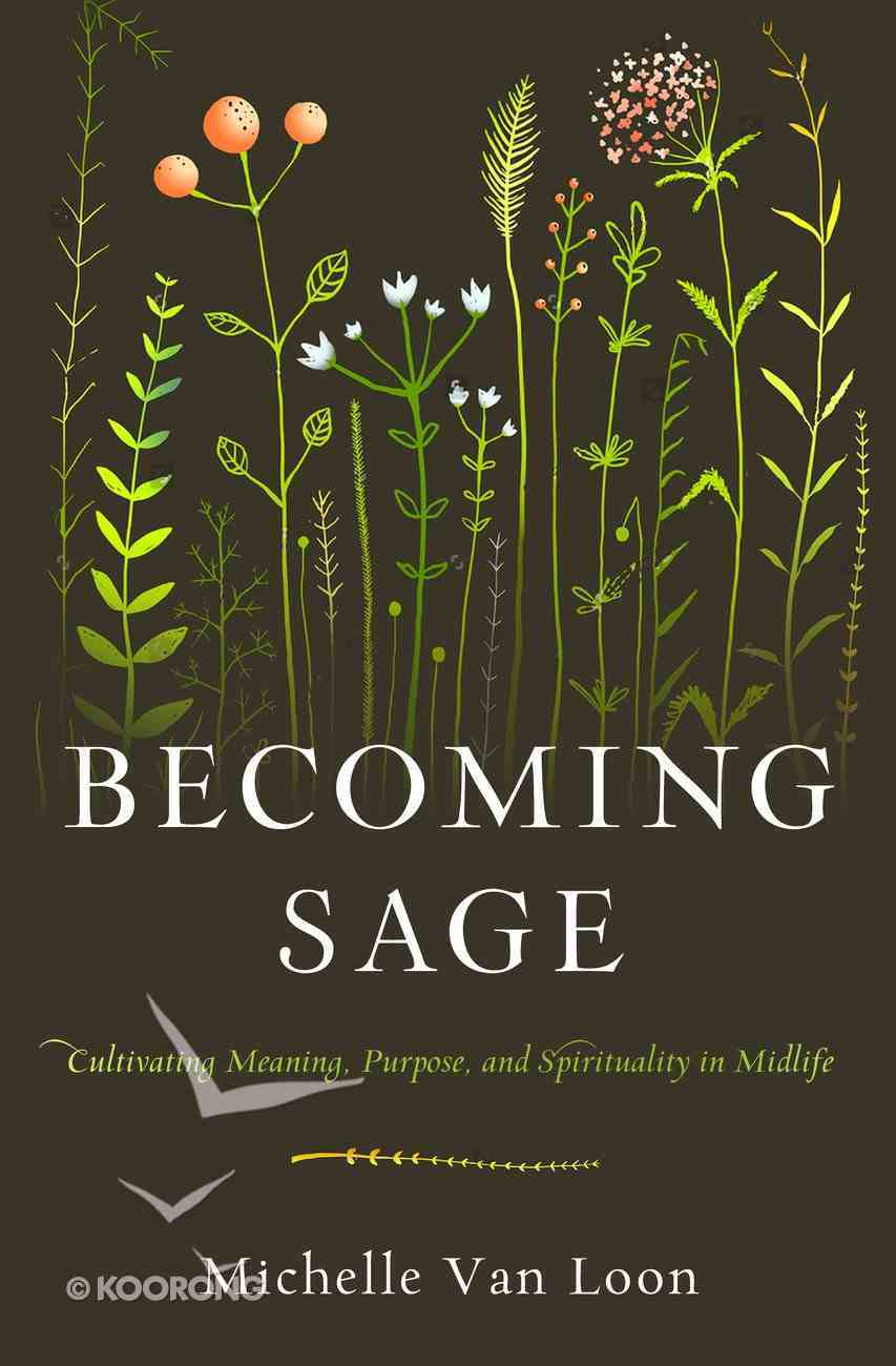 Becoming Sage: Cultivating Meaning, Purpose, and Spirituality in Midlife Paperback