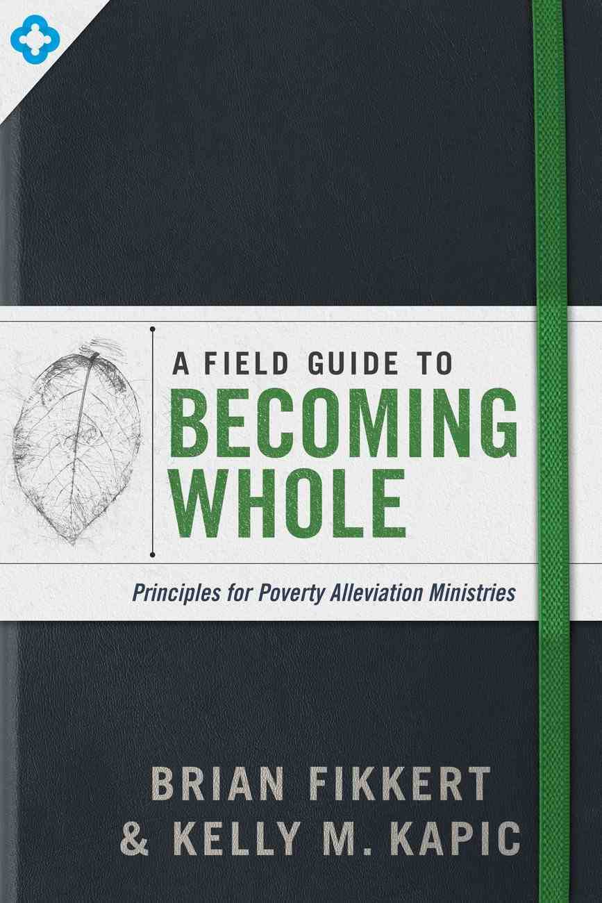 A Field Guide to Becoming Whole: Principles For Poverty Alleviation Ministries Paperback