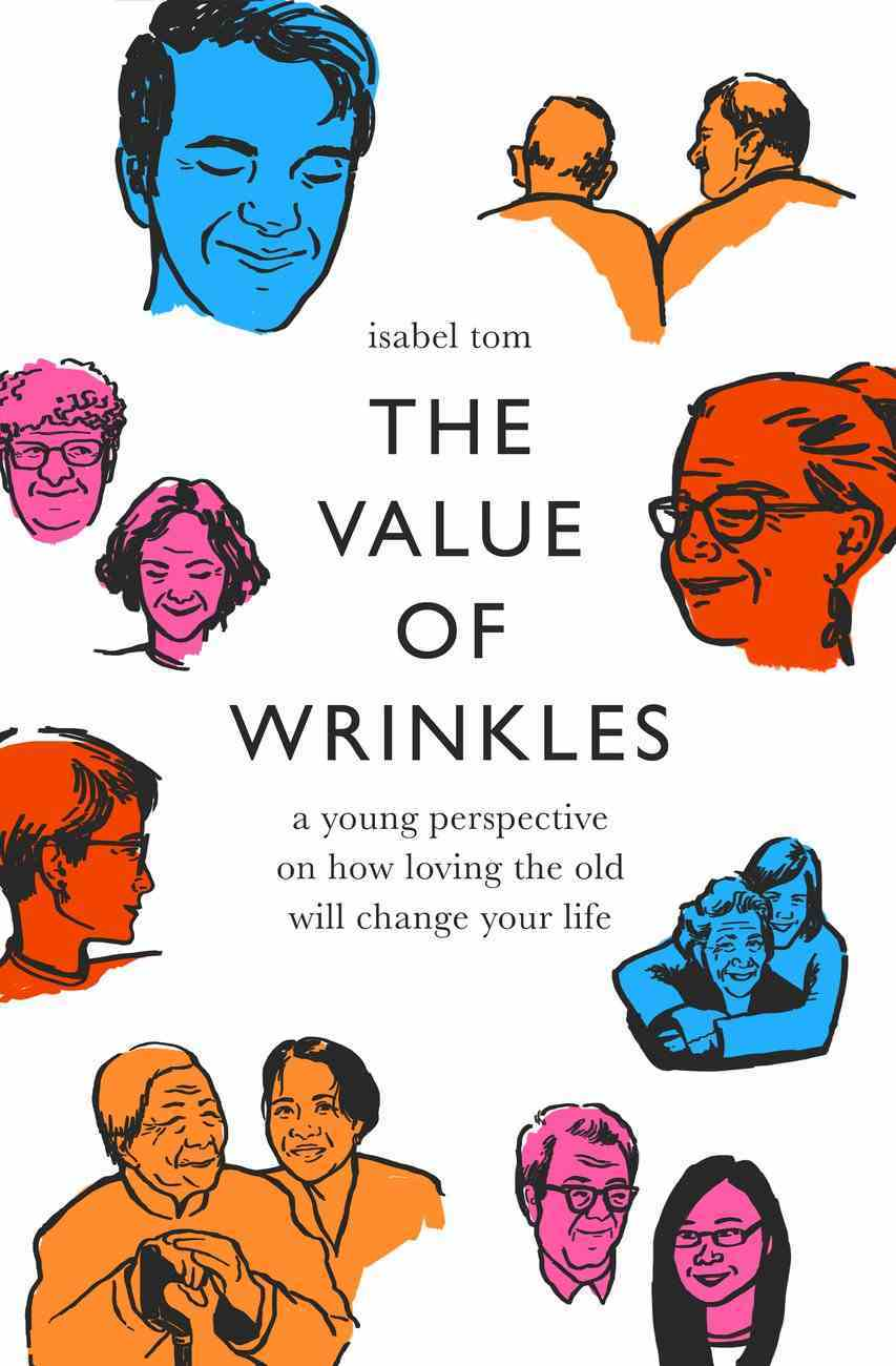 The Value of Wrinkles: A Young Perspective on How Loving the Old Will Change Your Life Paperback
