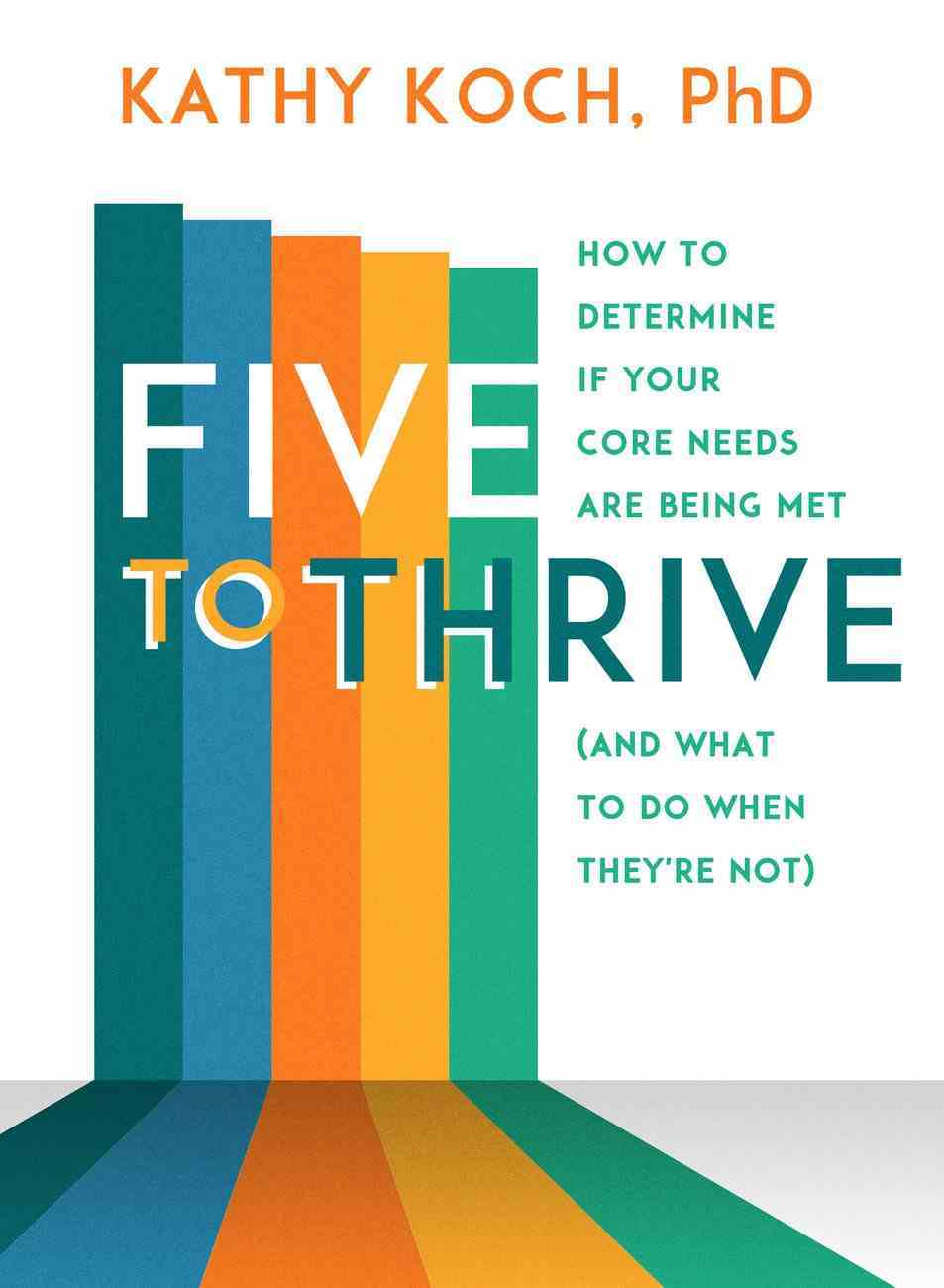 Five to Thrive: How to Determine If Your Core Needs Are Being Met (And What To Do When They'Re Not) Paperback