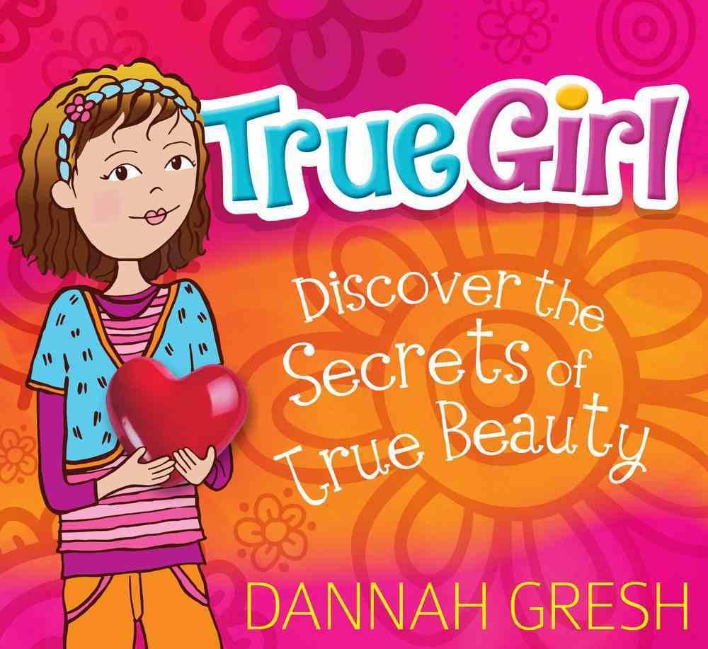 True Girl: Discover the Secrets of True Beauty Paperback