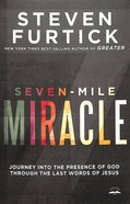 Seven-mile Miracle: Journey Into The Presence Of God Through The Last Words Of Jesus image