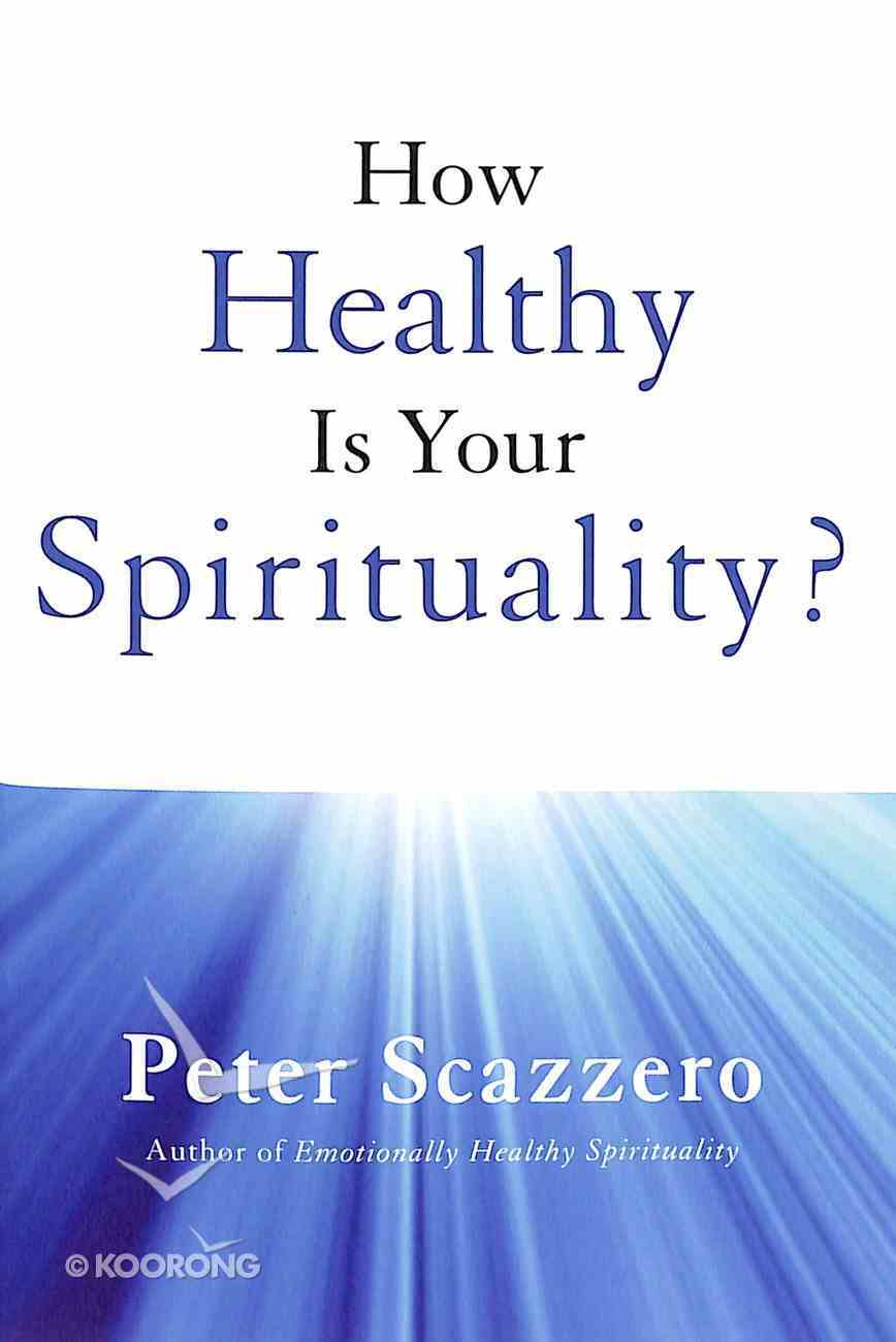 How Healthy is Your Spirituality?: Why Some Christians Make Lousy Human Beings Mass Market