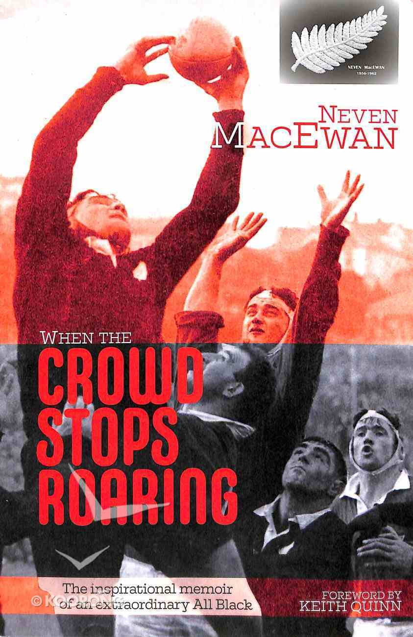 When the Crowd Stops Roaring: The Inspirational Memoir of An Extraordinary All Black Paperback