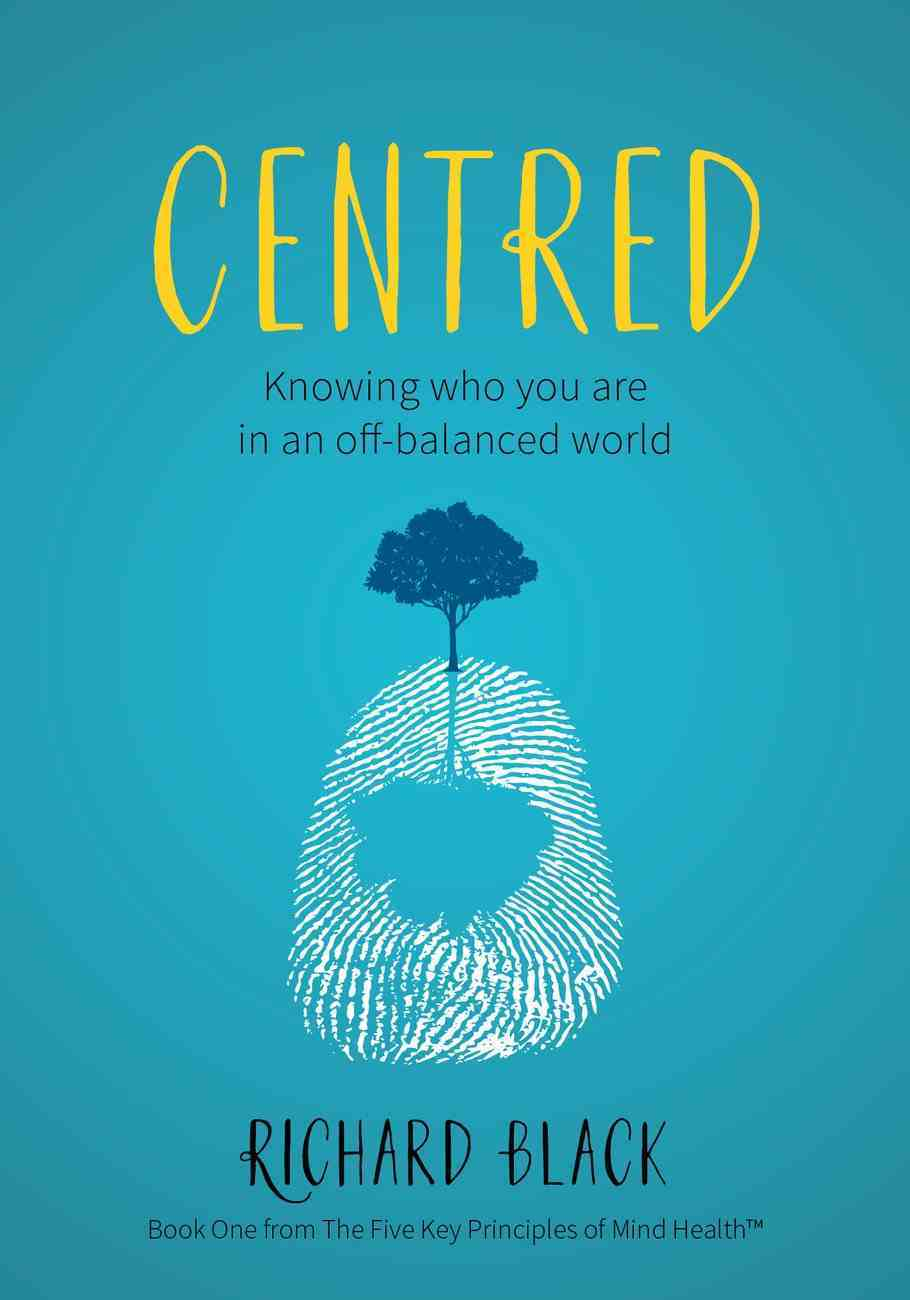 Centred: Knowing Who You Are in An Off-Balance World (#01 in 5 Key Principles Of Mind Health Series) Paperback