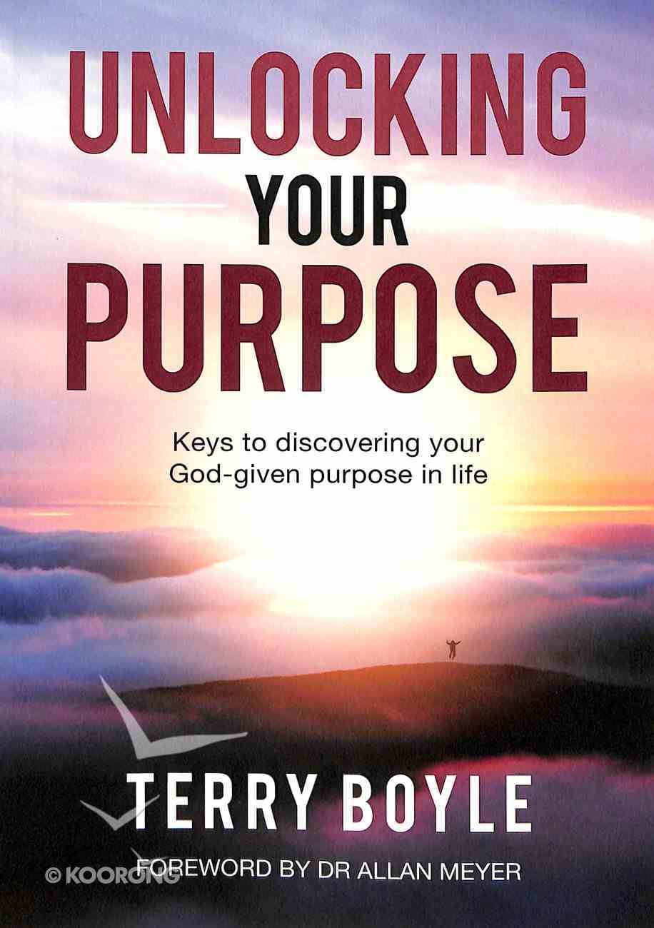 Unlocking Your Purpose: Discovering Your God-Given Purpose in Life Paperback
