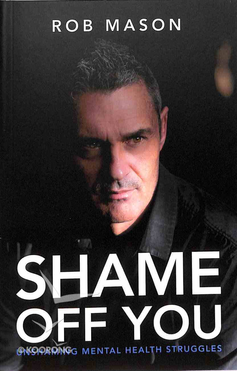 Shame Off You: Unshaming Mental Health Struggles Paperback
