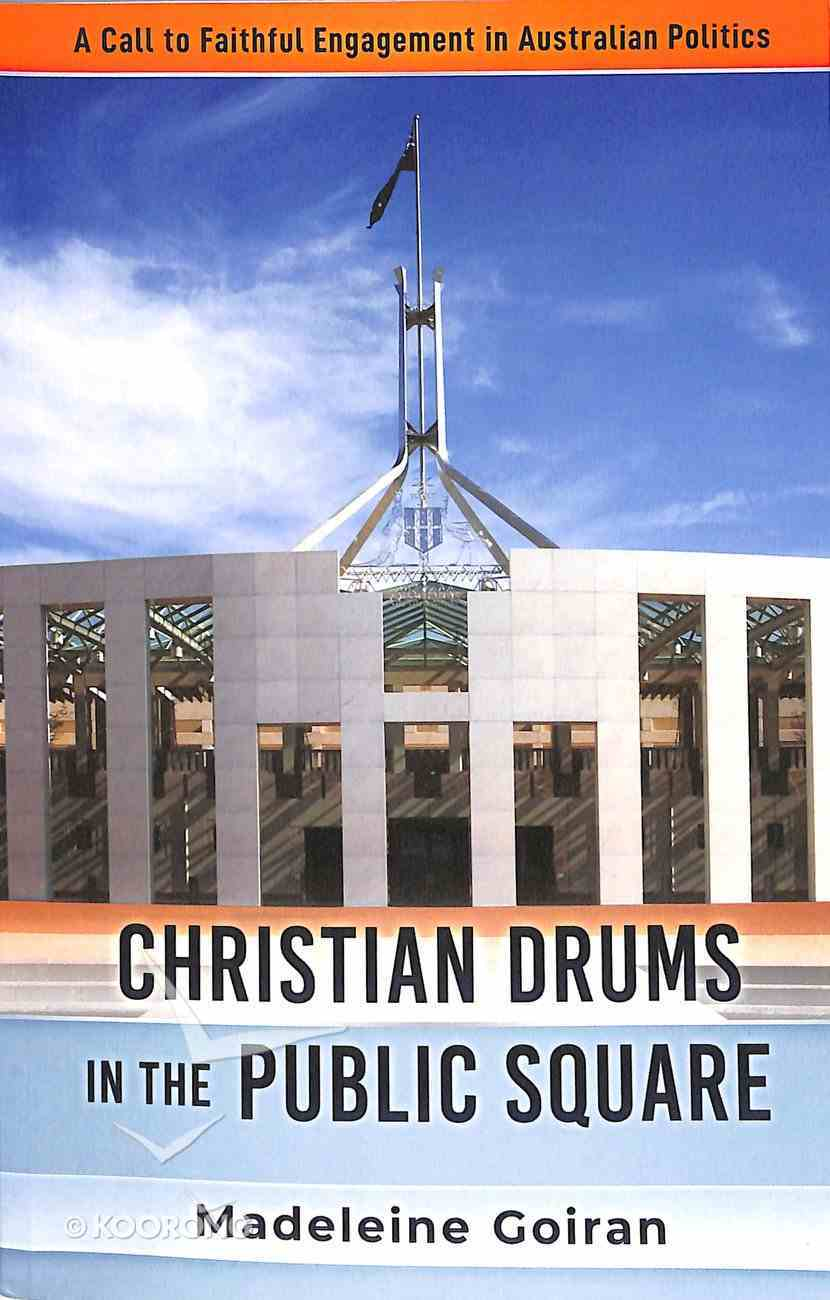 Christian Drums in the Public Square: A Call to Faithful Engagement in Australian Politics Paperback