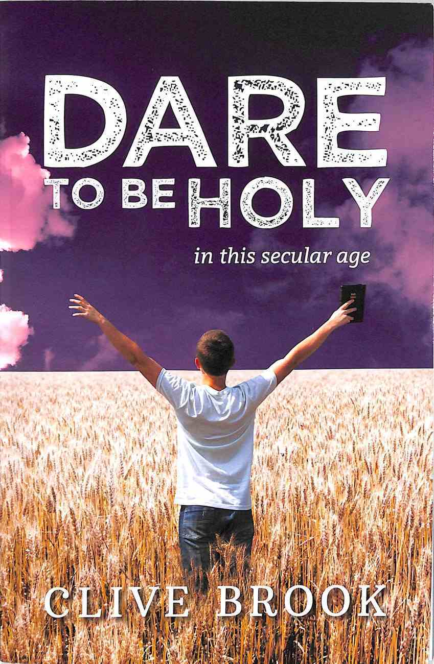 Dare to Be Holy in This Secular Age Paperback