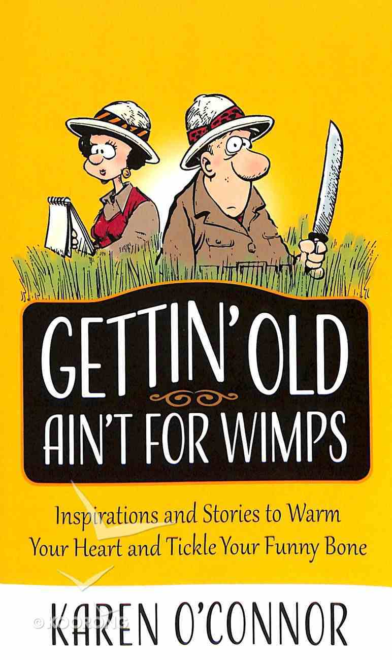 Gettin' Old Ain't For Wimps: Inspirations and Stories to Warm Your Heart and Tickle Your Funny Bone Mass Market