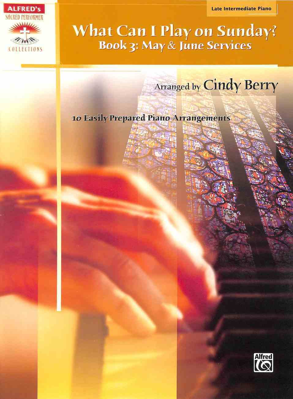 What Can I Play on Sunday? Book 3: May & June Services, 10 Easily Prepared Piano Arrangements (Late Intermediate Piano) (Music Book) Paperback