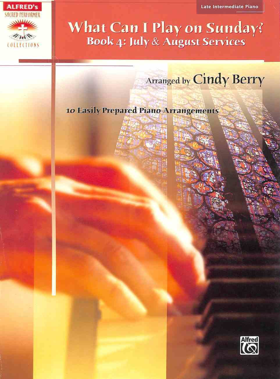What Can I Play on Sunday? Book 4: July & August Services, 10 Easily Prepared Piano Arrangements (Late Intermediate Piano) (Music Book) Paperback