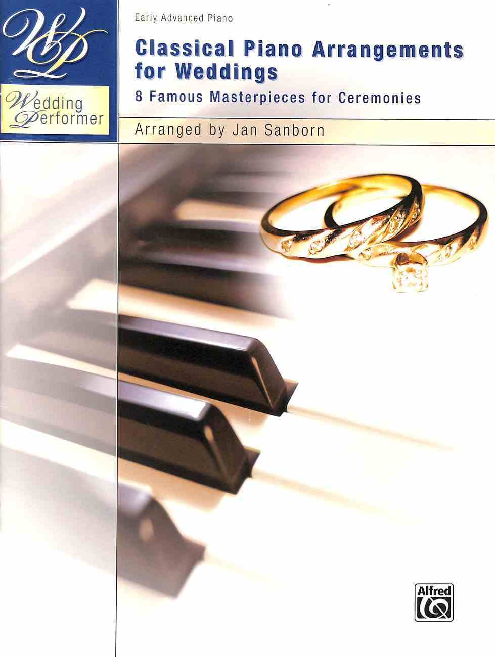 Wedding Performer: Classical Piano Arrangements For Weddings:8 Famous Masterpieces For Ceremonies (Early Advanced Piano) (Music Book) Paperback