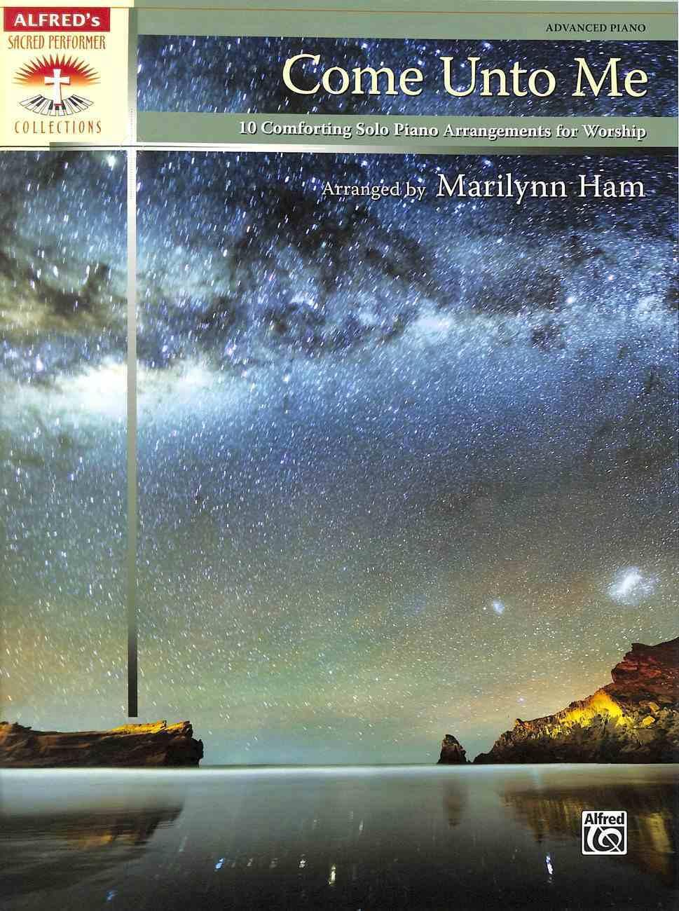 Come Unto Me: 10 Comforting Solo Piano Arrangements For Worship (Advanced Piano) (Music Book) Paperback