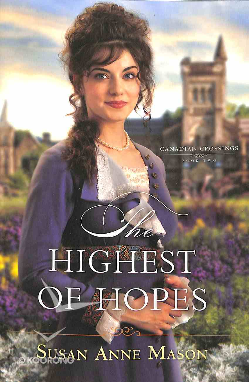 The Highest of Hopes (#02 in Canadian Crossings Series) Paperback