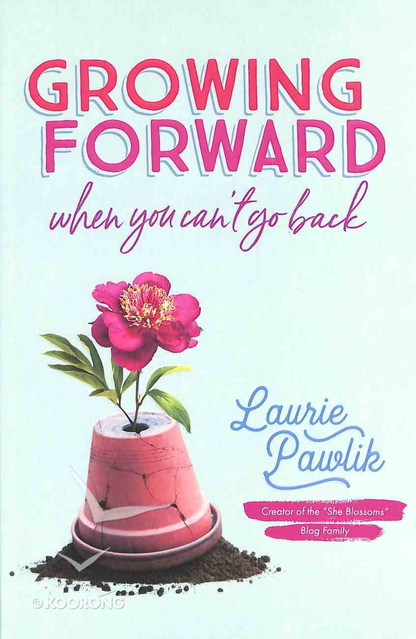 Growing Forward When You Can't Go Back Paperback