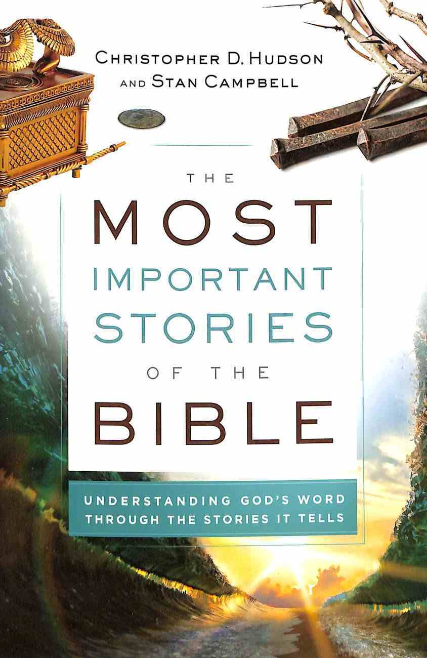 The Most Important Stories of the Bible: Understanding God's Word Through the Stories It Tells Paperback
