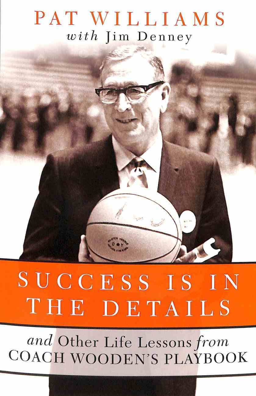 Success is in the Details: And Other Life Lessons From Coach Wooden's Playbook Paperback