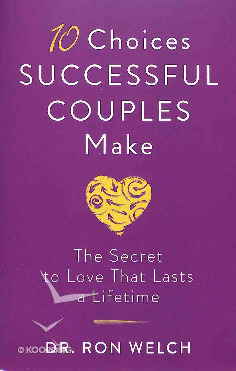 10 Choices Successful Couples Make: The Secret to Love That Lasts a Lifetime Paperback