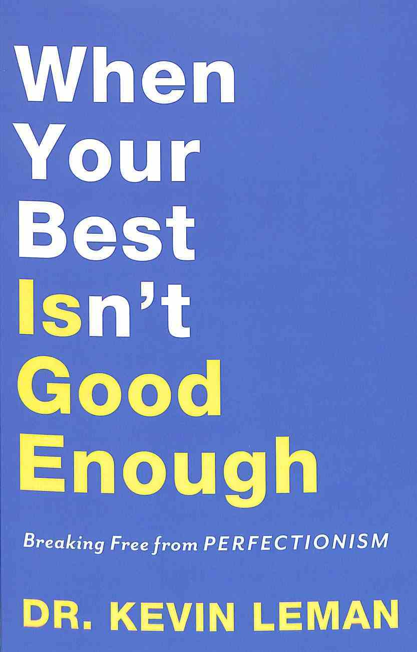 When Your Best Isn't Good Enough: Breaking Free From Perfectionism Paperback
