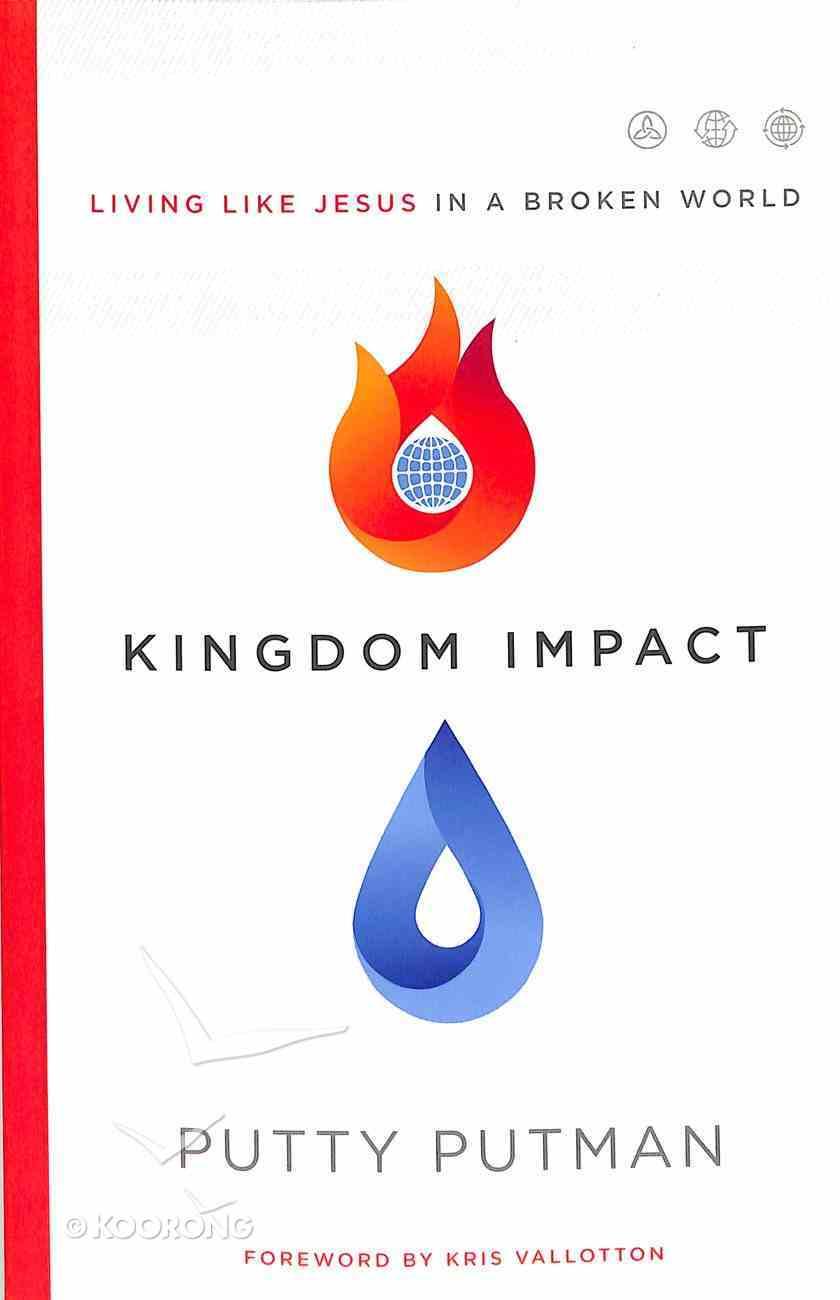 Kingdom Impact: Living Like Jesus in a Broken World Paperback