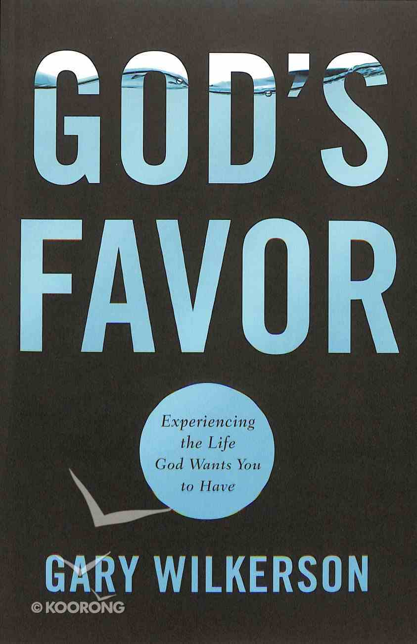 God's Favor: Experiencing the Life God Wants You to Have Paperback