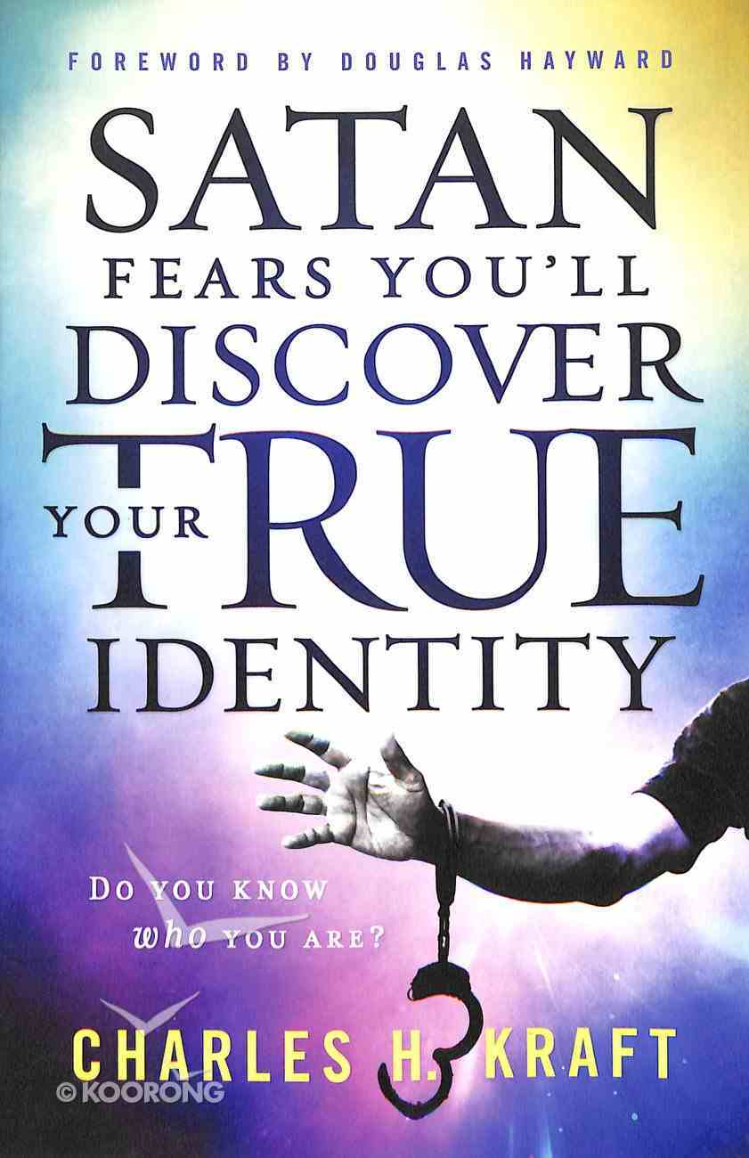 Satan Fears You'll Discover Your True Identity: Do You Know Who You Are? Paperback