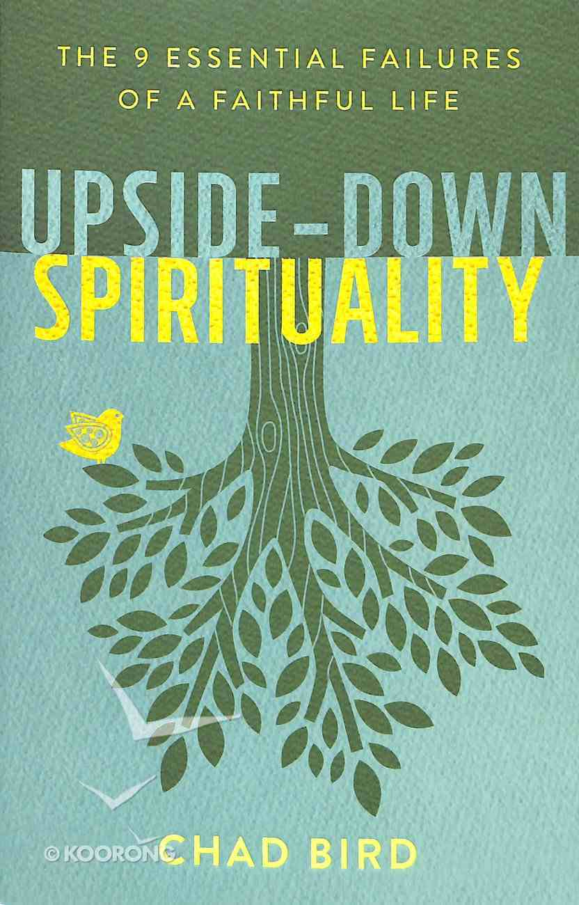 Upside-Down Spirituality: The 9 Essential Failures of a Faithful Life Paperback