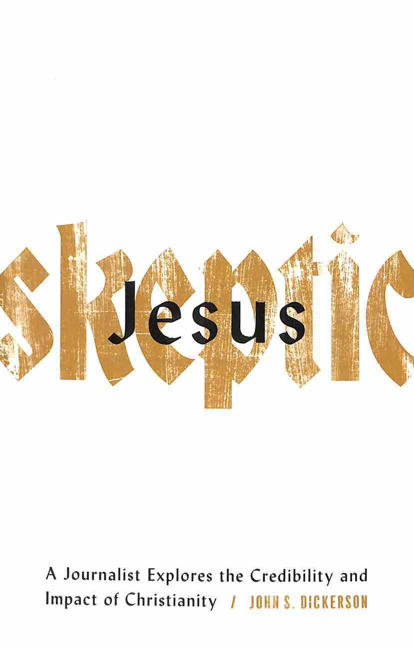Jesus Skeptic: A Journalist Explores the Credibility and Impact of Christianity Paperback