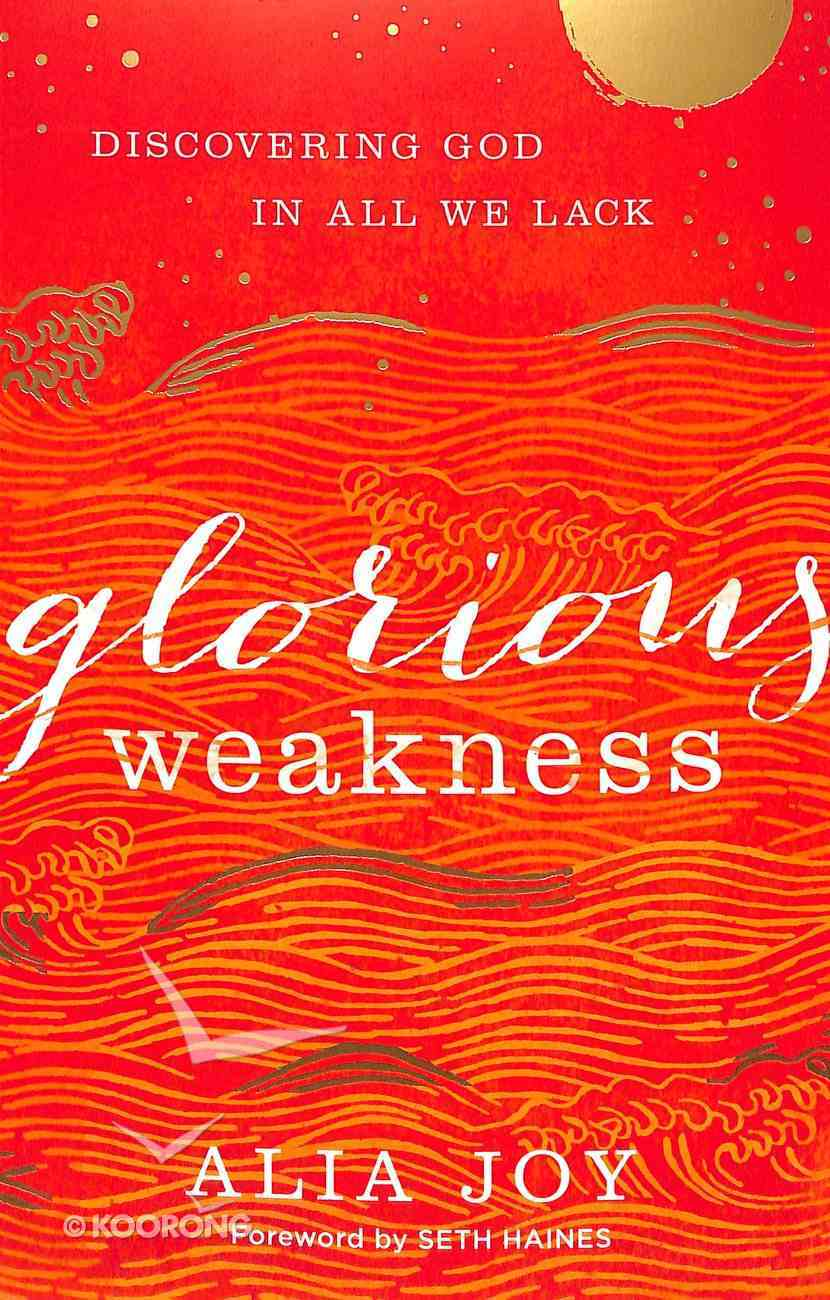 Glorious Weakness: Discovering God in All We Lack Paperback