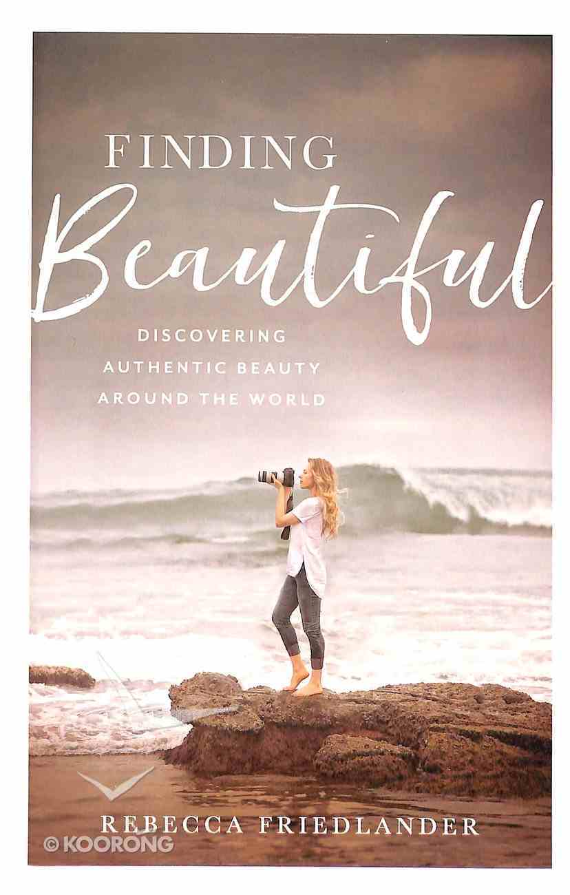 Finding Beautiful: Discovering Authentic Beauty Around the World Hardback