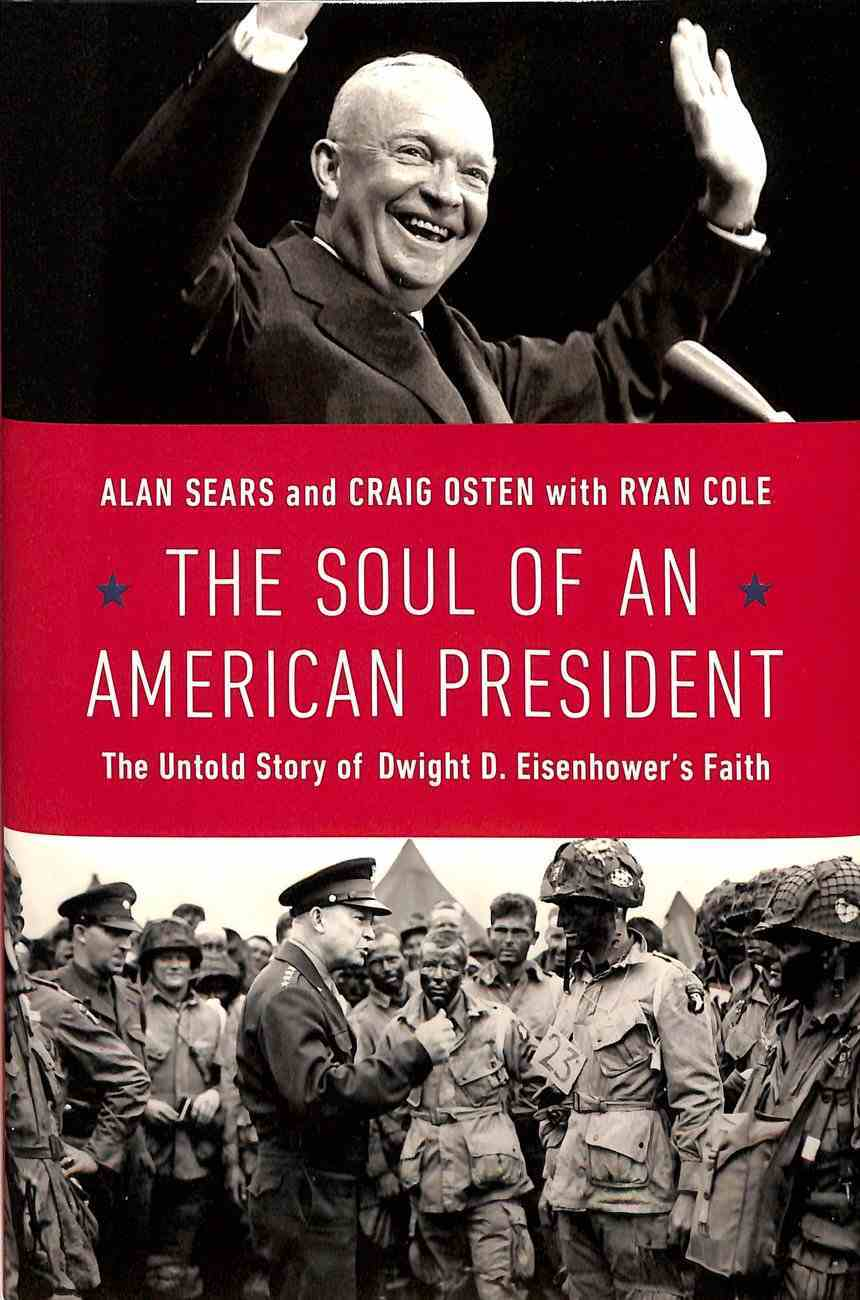 The Soul of An American President: The Untold Story of Dwight D. Eisenhower's Faith Hardback