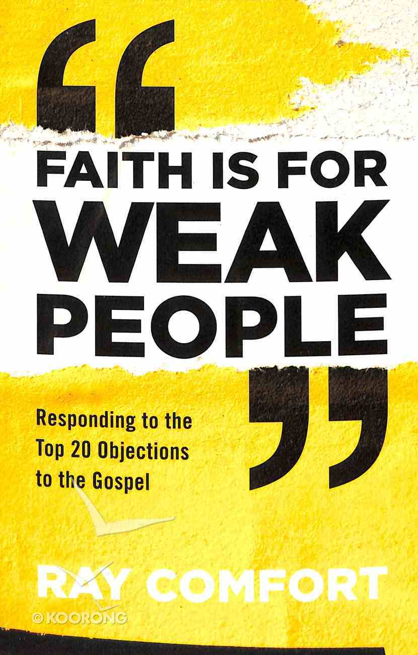 Faith is For Weak People: Responding to the Top 20 Objections to the Gospel Paperback