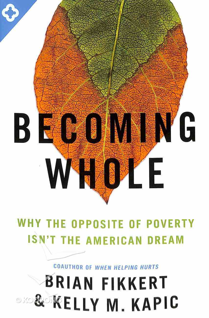 Becoming Whole: Why the Opposite of Poverty Isn't the American Dream Paperback