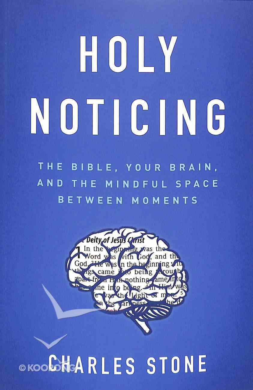 Holy Noticing: The Bible, Your Brain, and the Mindful Space Between Moments Paperback