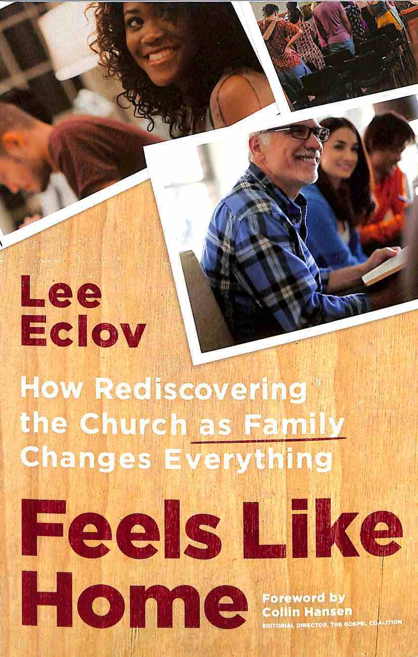 Feels Like Home: How Rediscovering the Church as Family Changes Everything Paperback