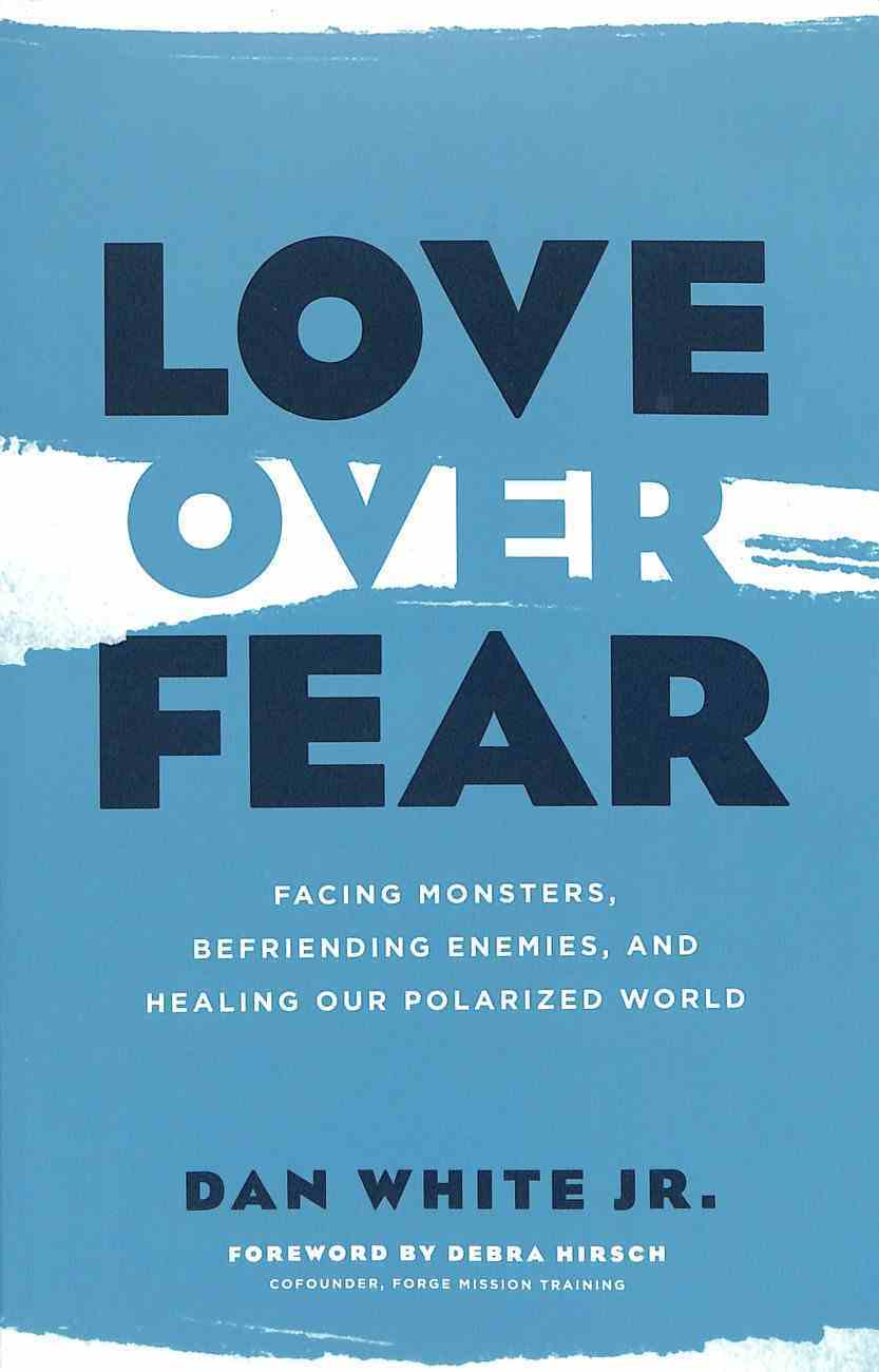 Love Over Fear: Facing Monsters, Befriending Enemies, and Healing Our Polarized World Paperback