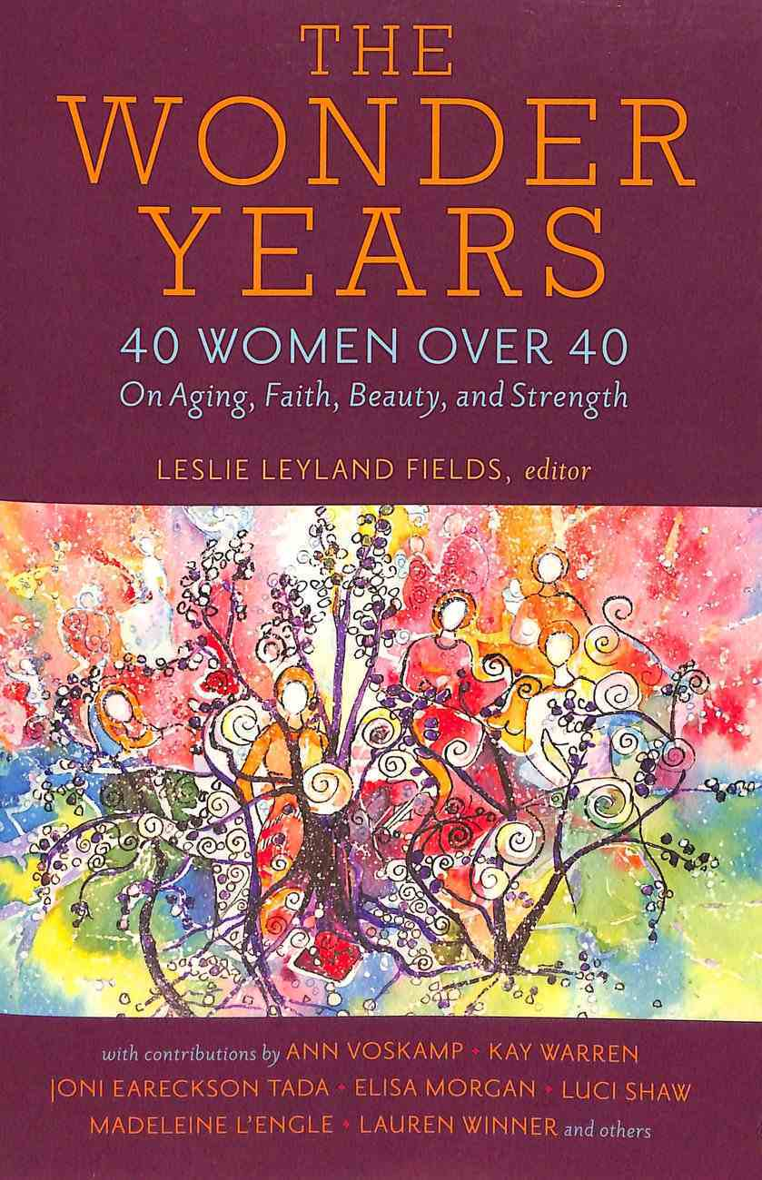 The Wonder Years: 40 Women Over 40 on Aging, Faith, Beauty and Strength Paperback