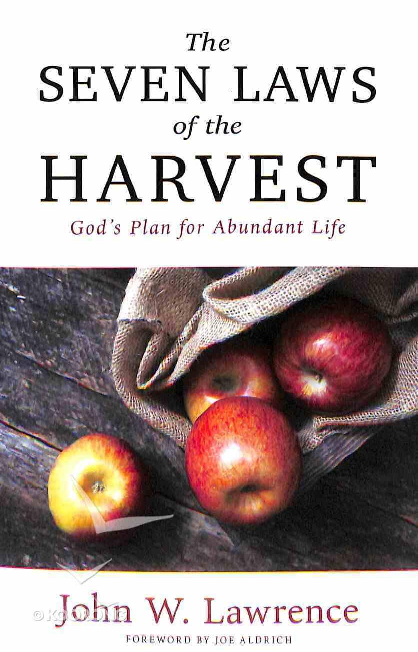 The Seven Laws of the Harvest: God's Proven Plan For Abundant Life Paperback