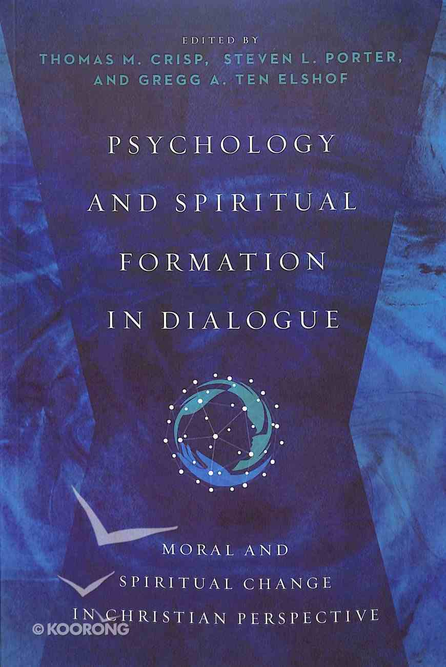 Psychology and Spiritual Formation in Dialogue: Moral and Spiritual Change in Christian Perspective Paperback