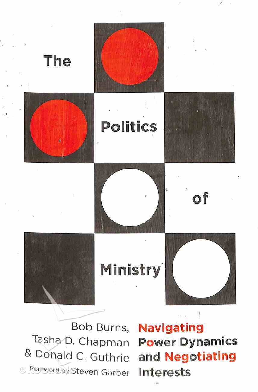 The Politics of Ministry: Navigating Power Dynamics and Negotiating Interests Paperback