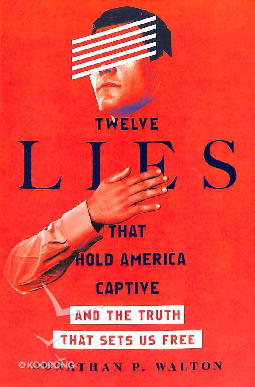 Twelve Lies That Hold America Captive: And the Truth That Sets Us Free Paperback
