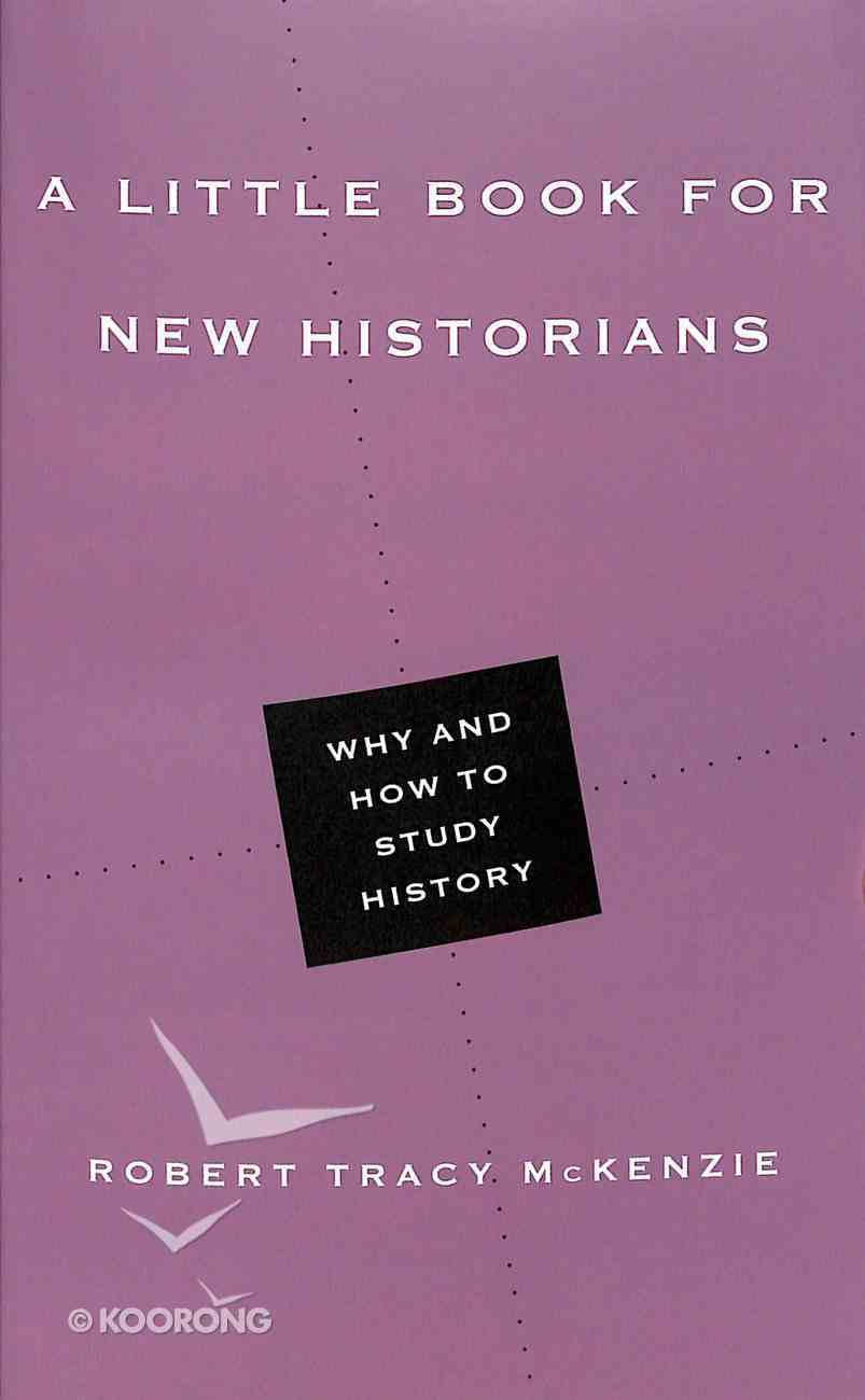 Little Book For New Historians, A: Why and How to Study History (Little Books Series) Paperback