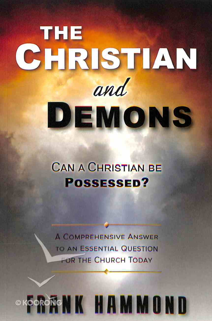 The Christian and Demons: Can a Christian Be Possessed? Paperback