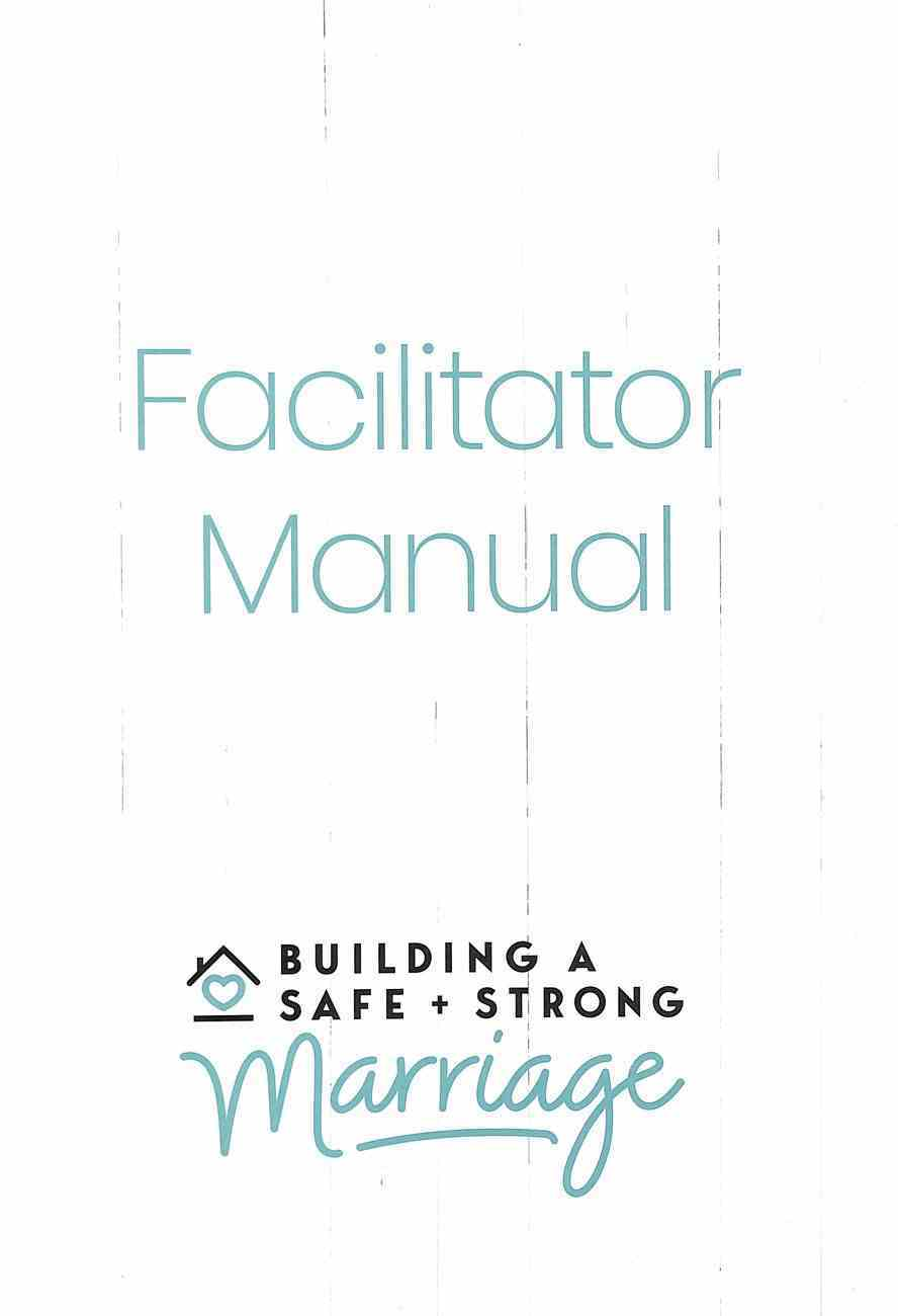 Building a Safe and Strong Marriage Facilitator Manual Spiral