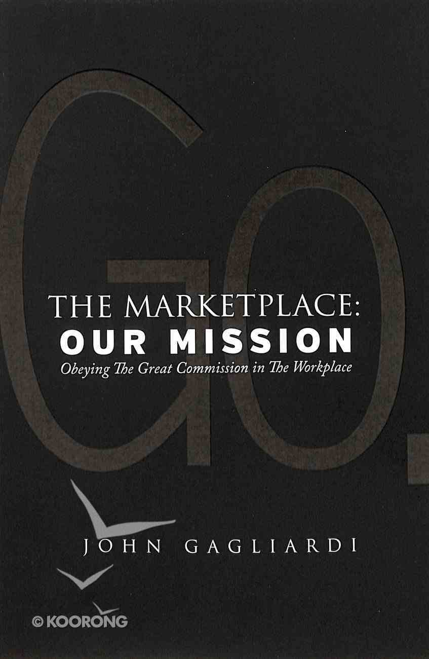 The Marketplace: Our Mission - Obeying the Great Commission in the Workplace Paperback