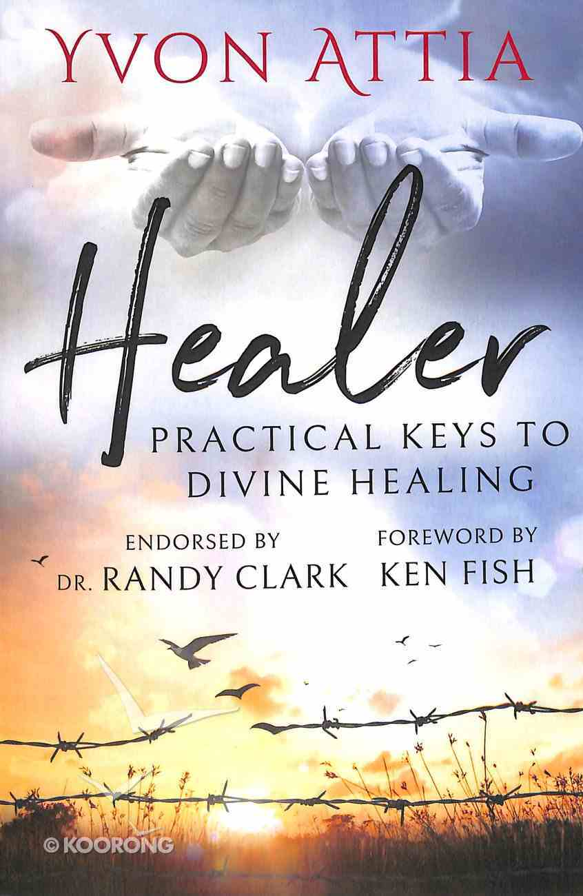 Healer: Practical Keys to Divine Healing Paperback